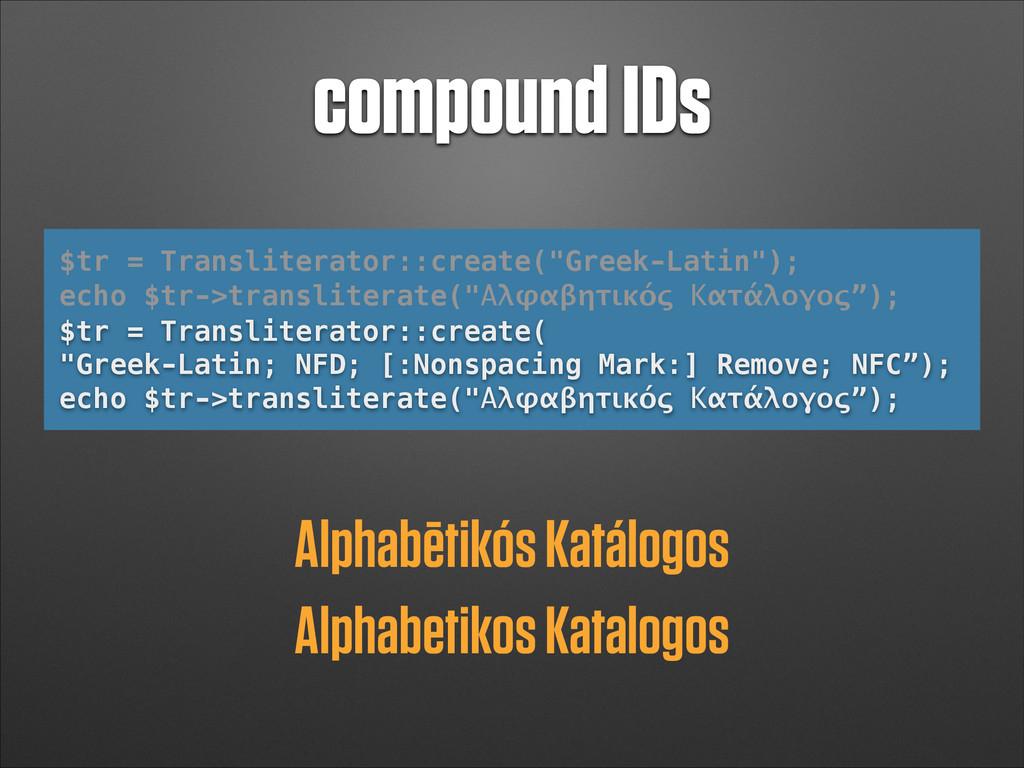 "compound IDs $tr = Transliterator::create(""Gree..."