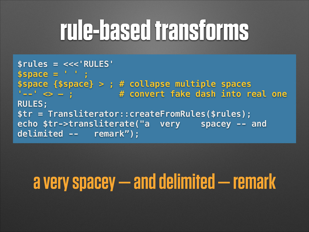 rule-based transforms $rules = <<<'RULES' $spac...
