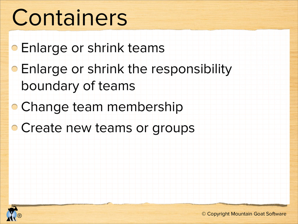 © Copyright Mountain Goat Software ® Containers...