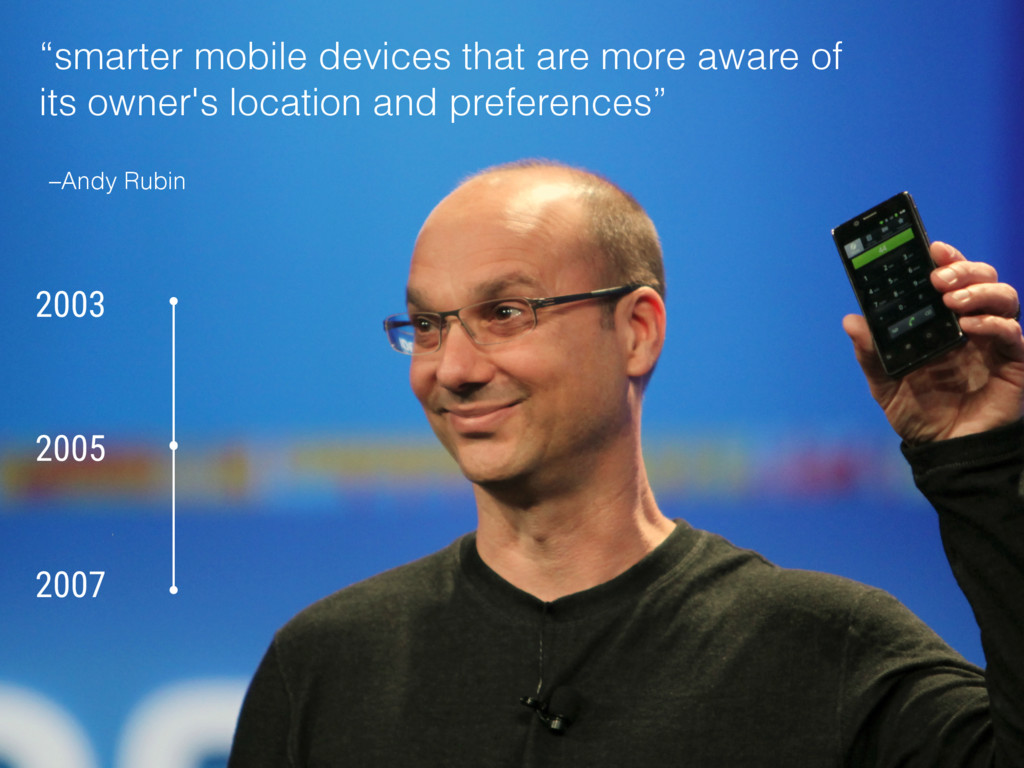 "–Andy Rubin ""smarter mobile devices that are mo..."