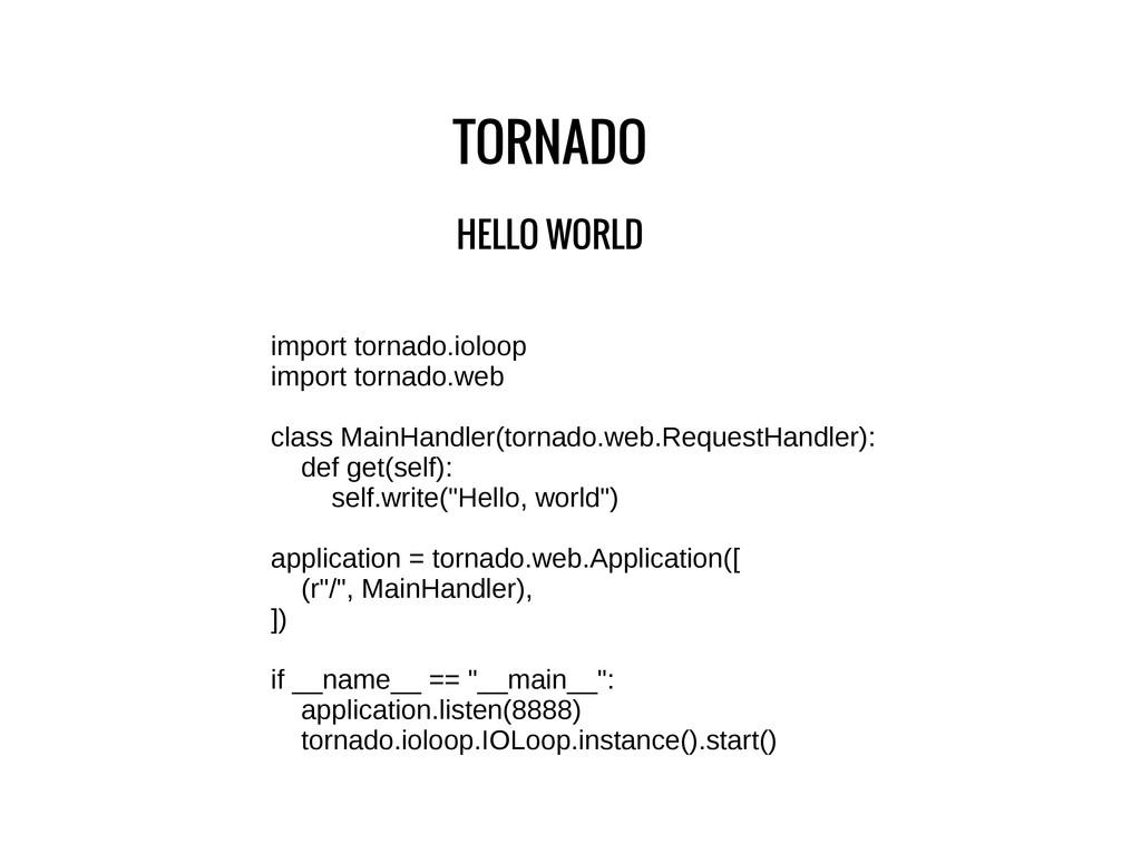 TORNADO HELLO WORLD import tornado.ioloop impor...