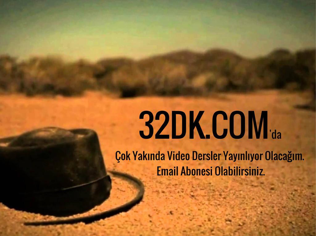 32DK.COM 'da Çok Yakında Video Dersler Yayınlıy...