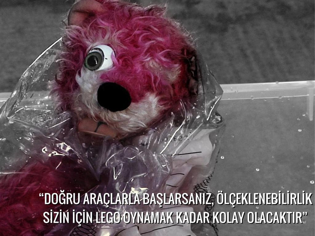 """"""" """"DOĞRU ARAÇLARLA BAŞLARSANIZ, ÖLÇEKLENEBİLİRL..."""