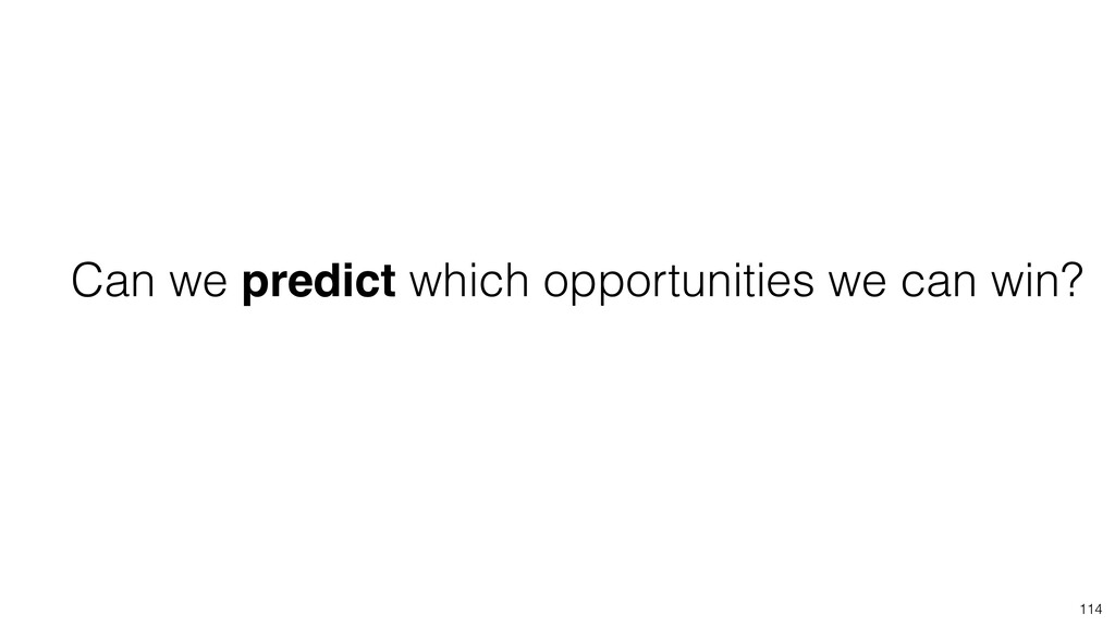 114 Can we predict which opportunities we can w...