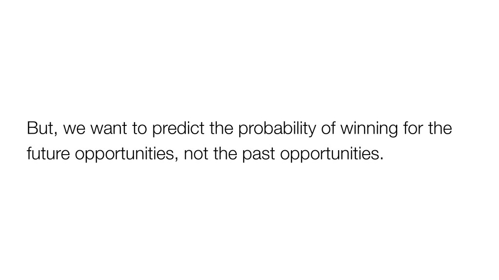 But, we want to predict the probability of winn...