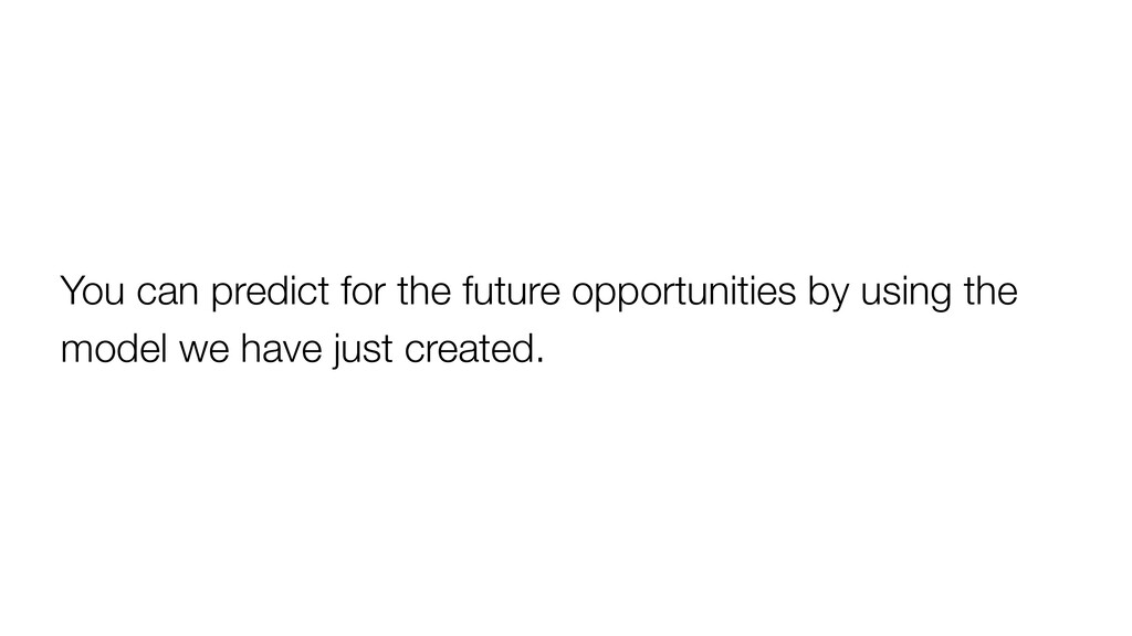 You can predict for the future opportunities by...