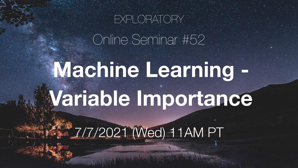 EXPLORATORY Online Seminar #52 7/7/2021 (Wed) 1...