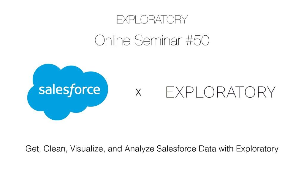 EXPLORATORY Online Seminar #50 X Get, Clean, Vi...