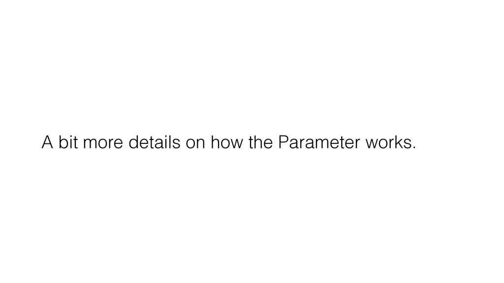 A bit more details on how the Parameter works.