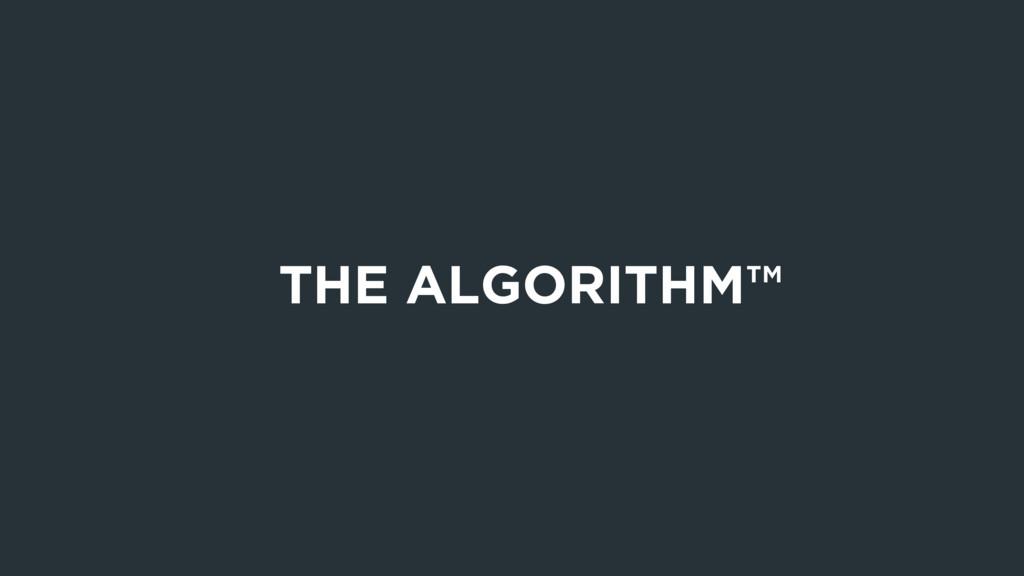 THE ALGORITHM™
