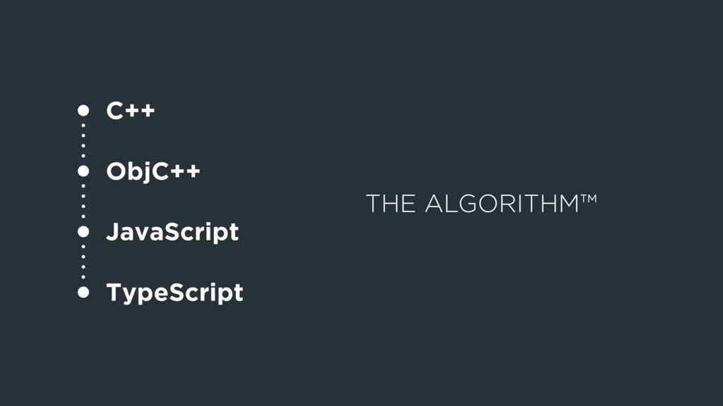 THE ALGORITHM™ C++ ObjC++ JavaScript TypeScript