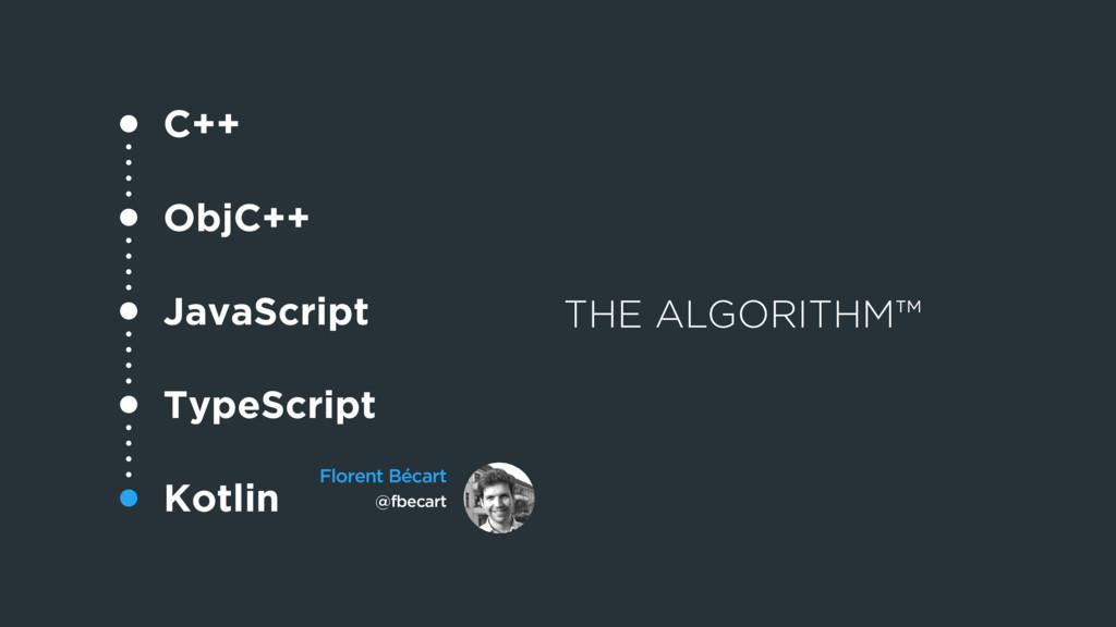 THE ALGORITHM™ C++ ObjC++ JavaScript TypeScript...