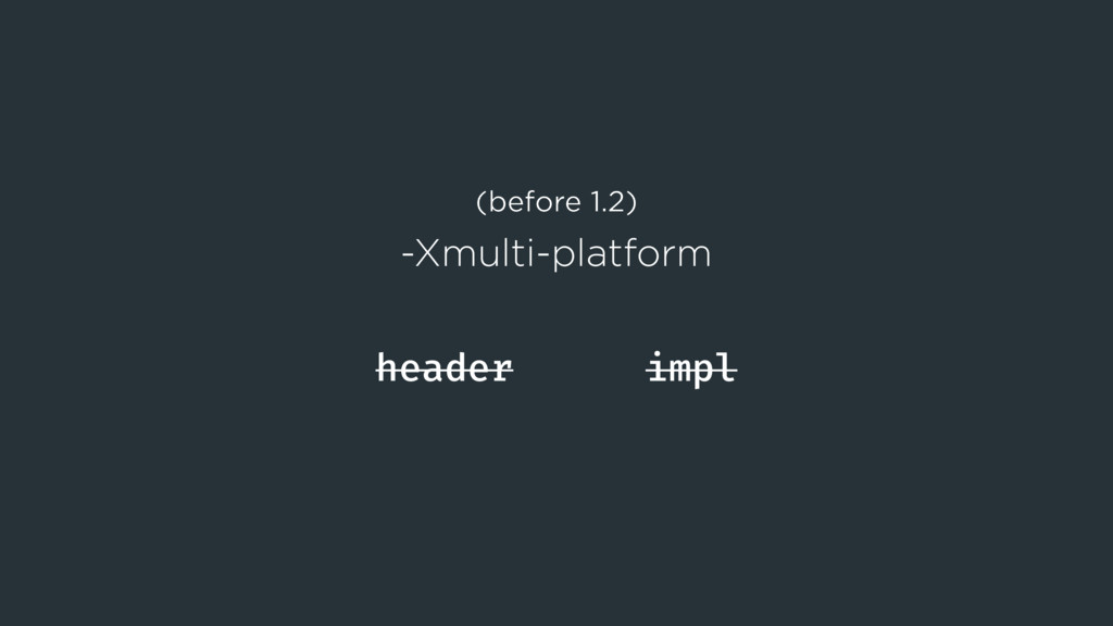 header impl (before 1.2) -Xmulti-platform