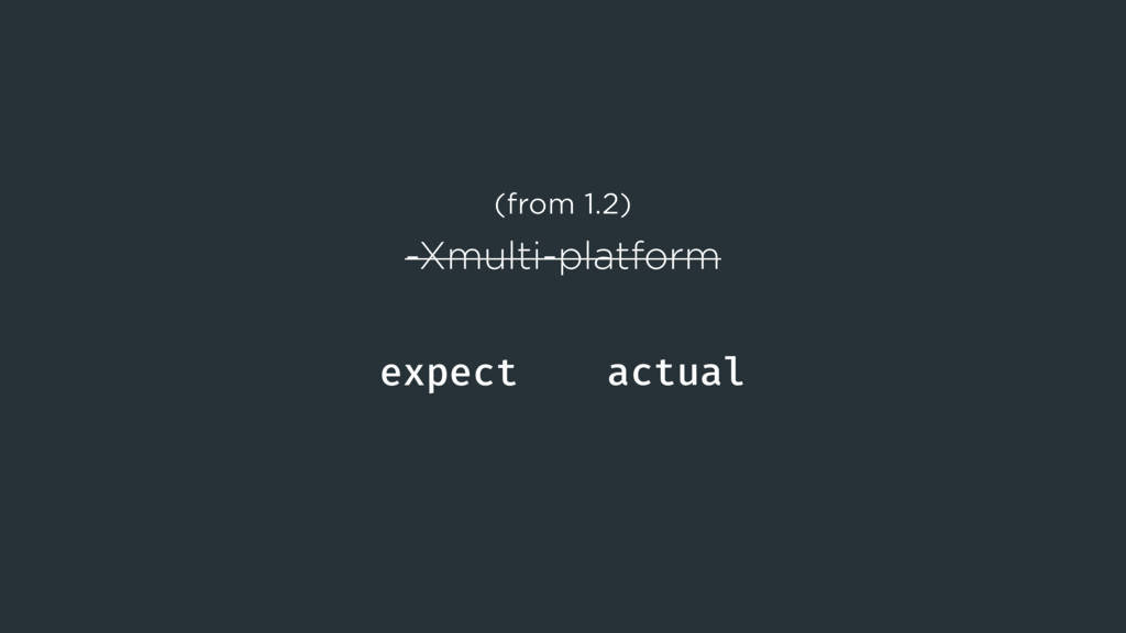 expect actual (from 1.2) -Xmulti-platform