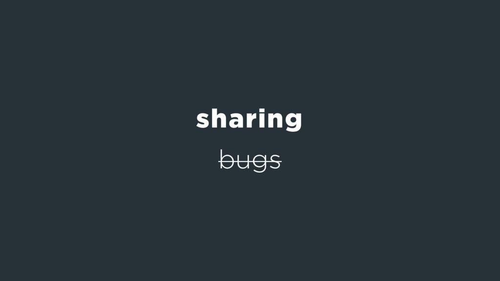 bugs sharing