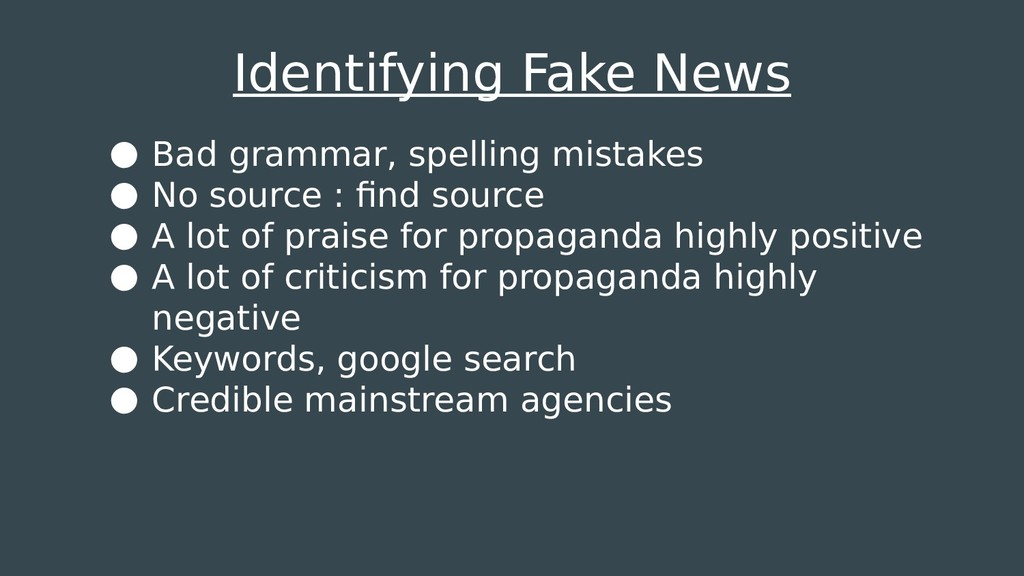 Identifying Fake News ● Bad grammar, spelling m...