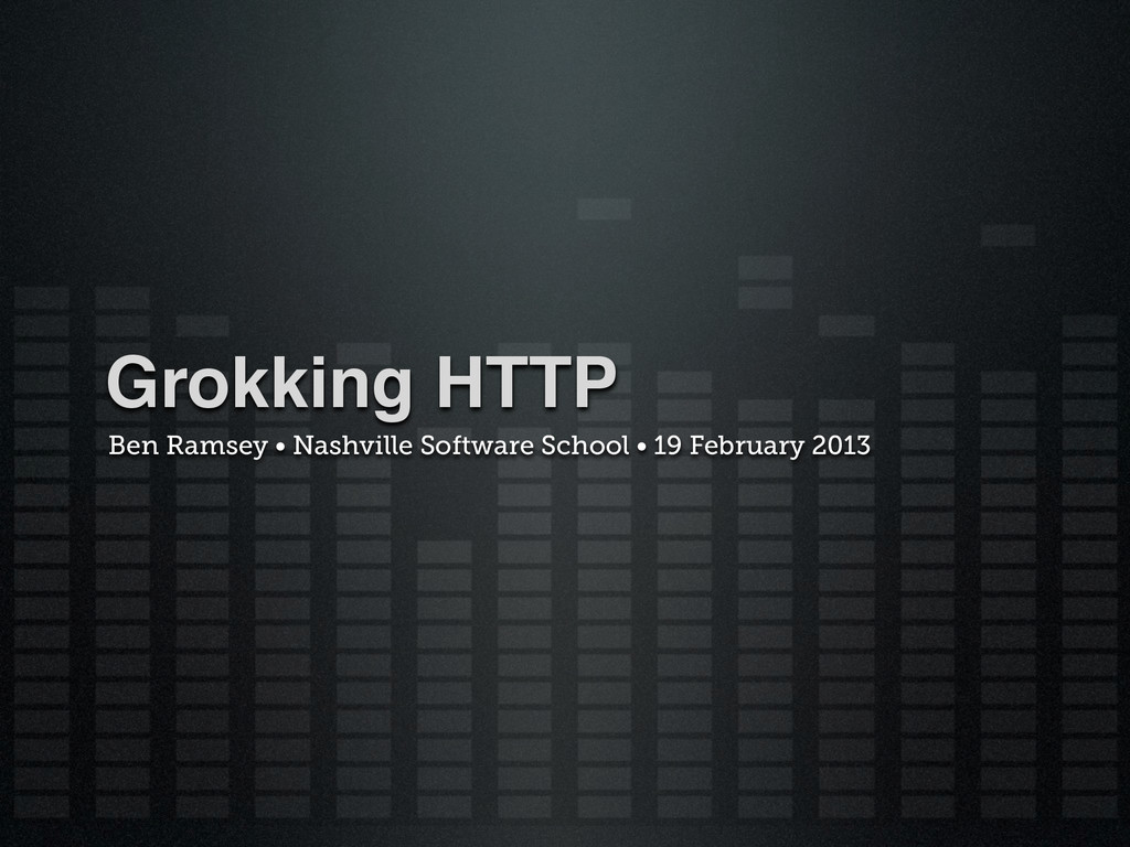 Grokking HTTP Ben Ramsey • Nashville Software S...
