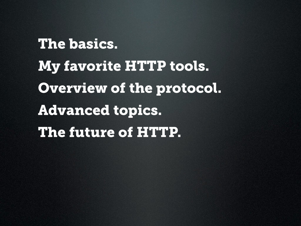 The basics. My favorite HTTP tools. Overview of...