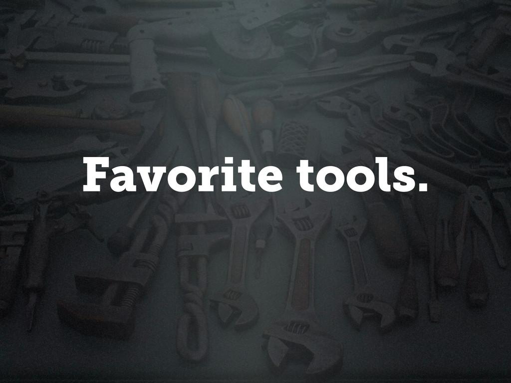 Favorite tools.