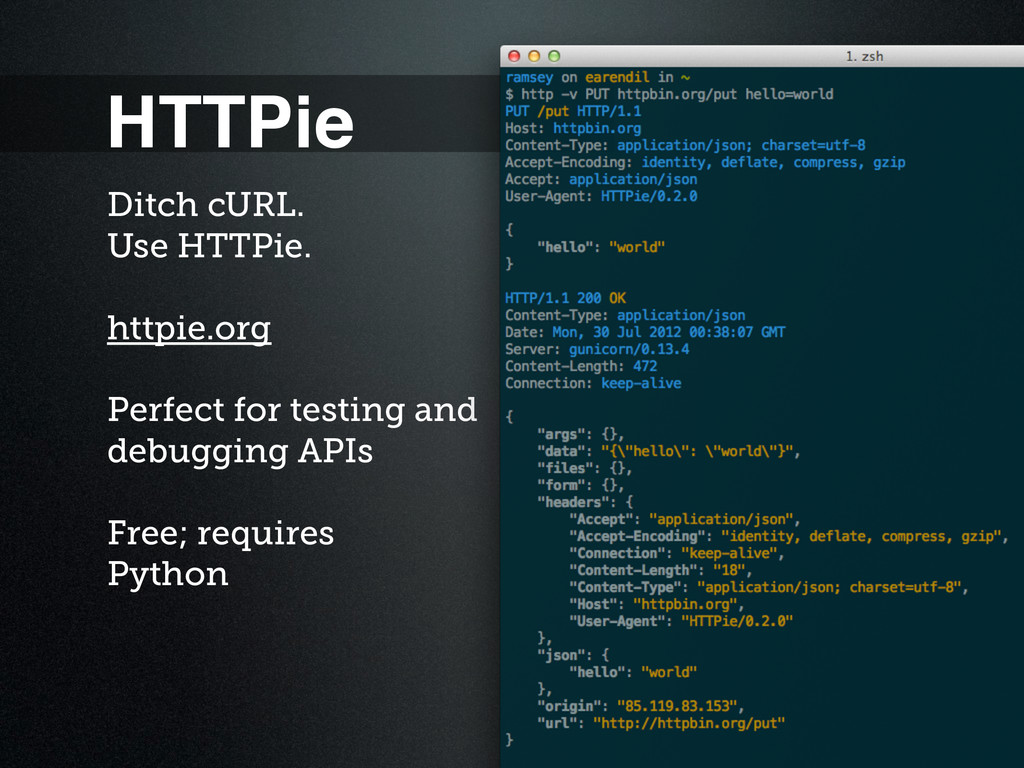 HTTPie Ditch cURL. Use HTTPie. httpie.org Perfe...