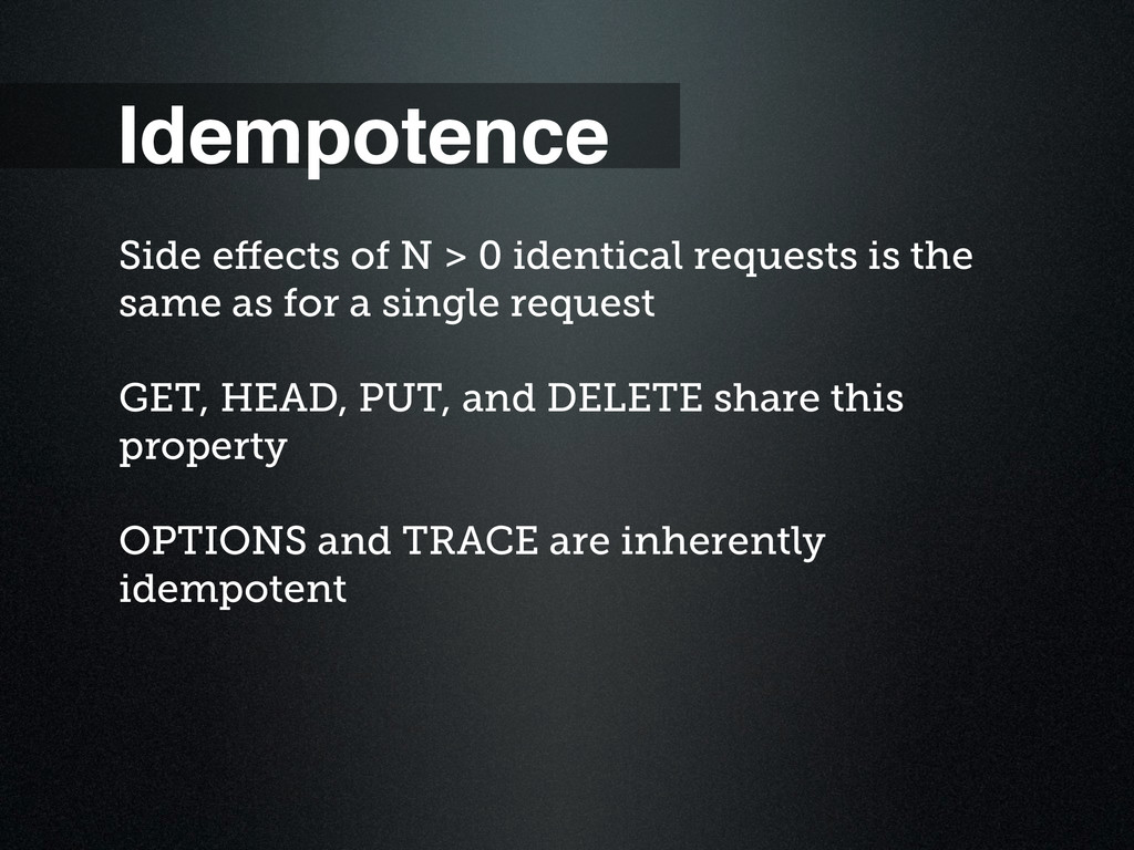 Idempotence Side effects of N > 0 identical requ...
