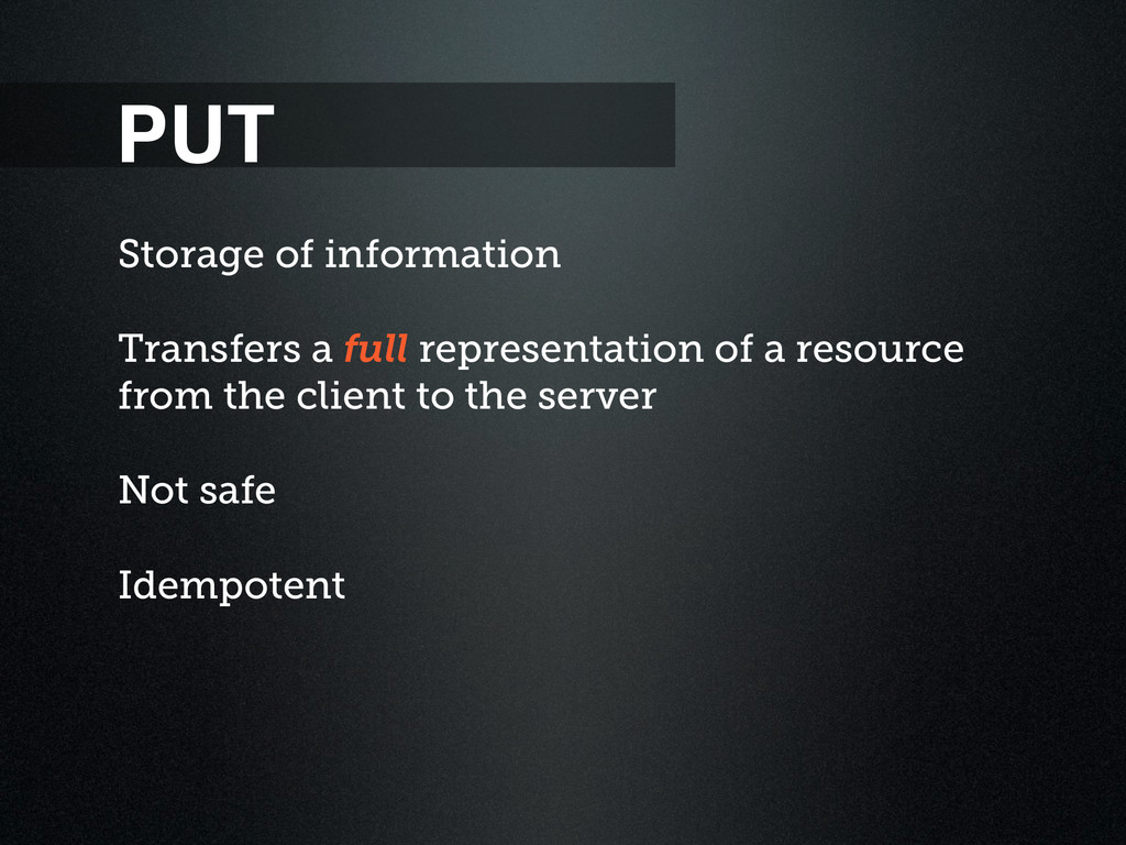PUT Storage of information Transfers a full rep...