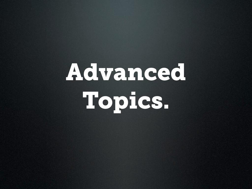Advanced Topics.