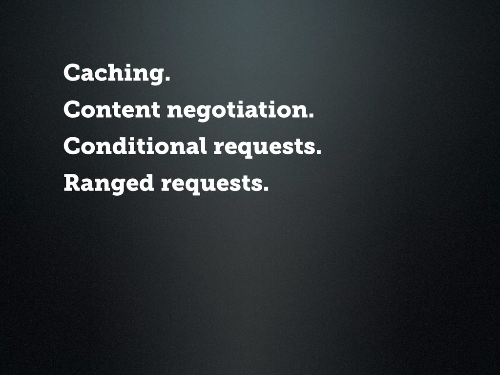 Caching. Content negotiation. Conditional reque...