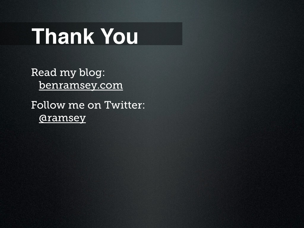 Thank You Read my blog: benramsey.com Follow me...