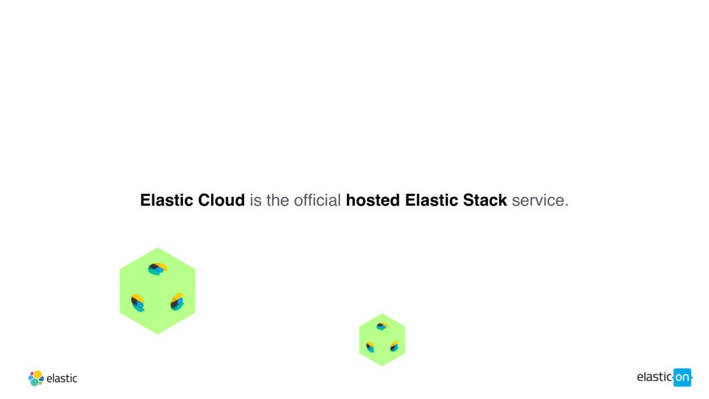 Elastic Cloud is the official hosted Elastic St...