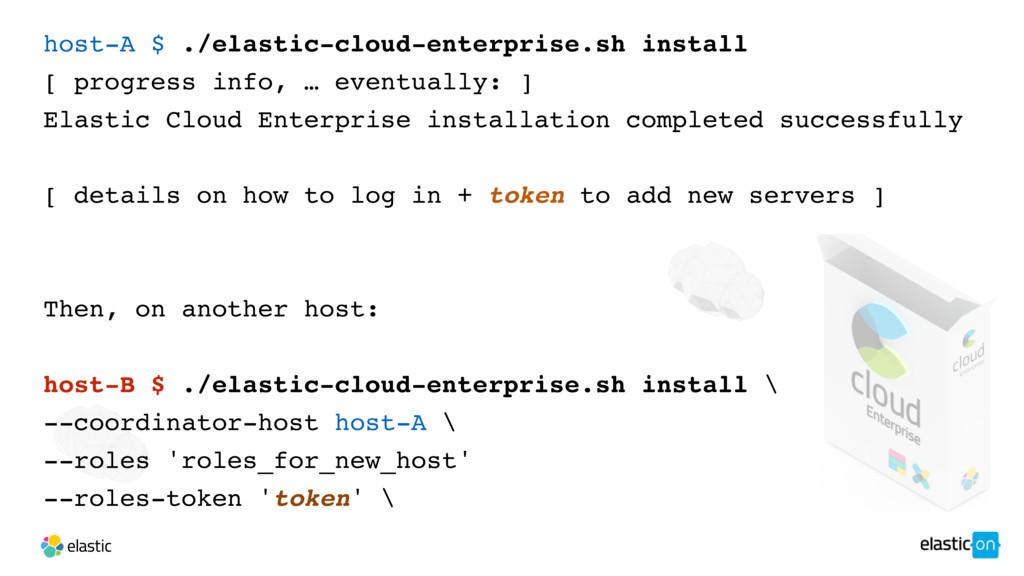 host-A $ ./elastic-cloud-enterprise.sh install ...