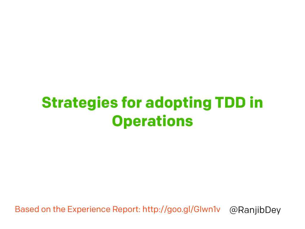 Strategies for adopting TDD in Operations @Ranj...