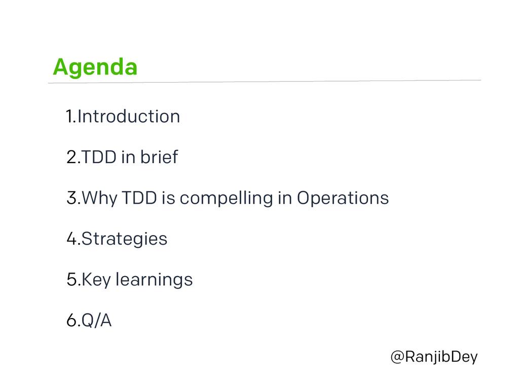 Agenda @RanjibDey 1.Introduction 2.TDD in brief...