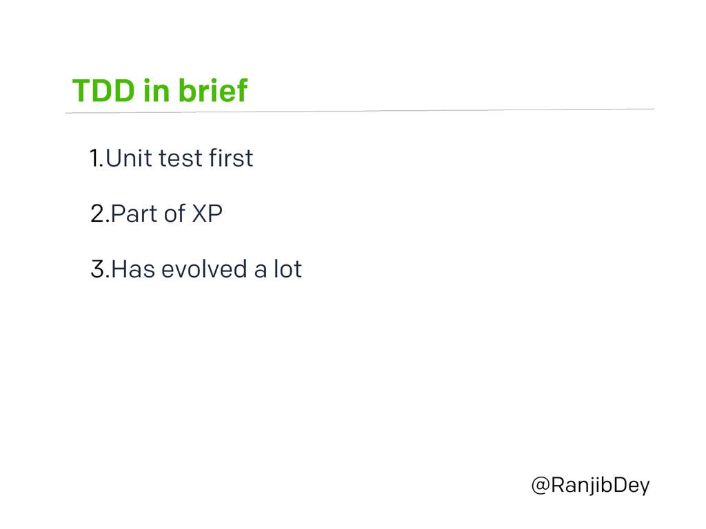 TDD in brief @RanjibDey 1.Unit test first 2.Par...