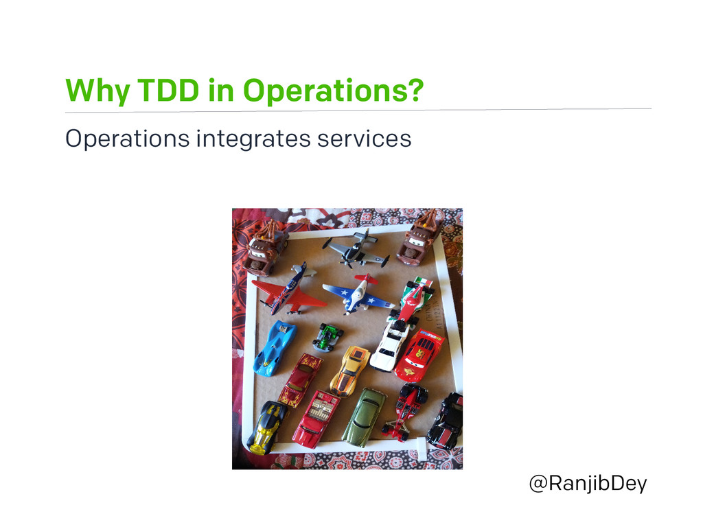Why TDD in Operations? @RanjibDey Operations in...