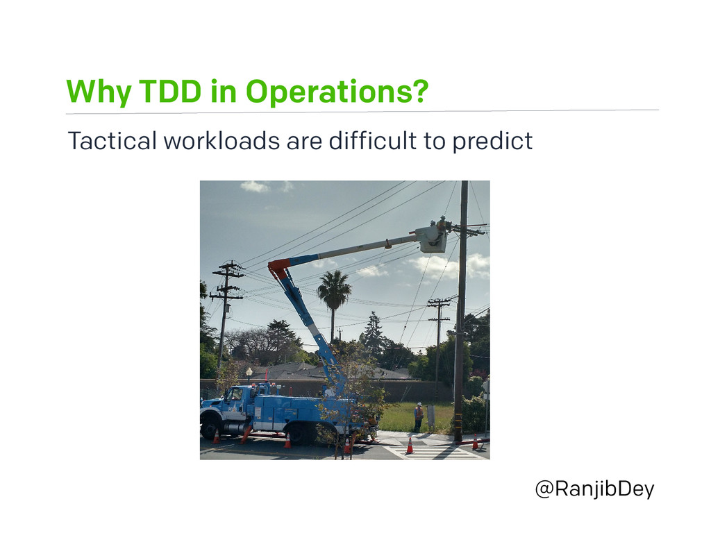 Why TDD in Operations? @RanjibDey Tactical work...