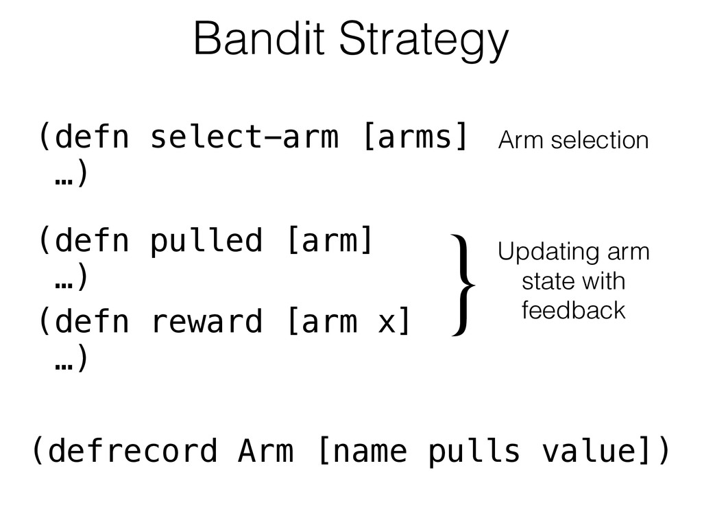 Bandit Strategy (defrecord Arm [name pulls valu...