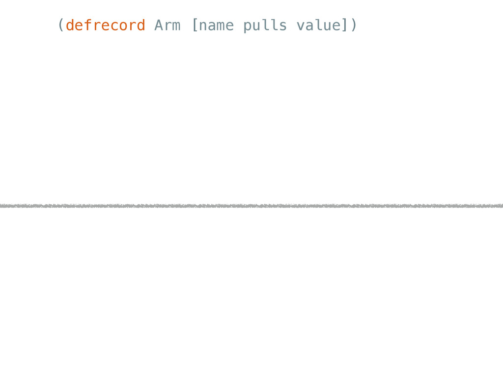 (defrecord Arm [name pulls value])