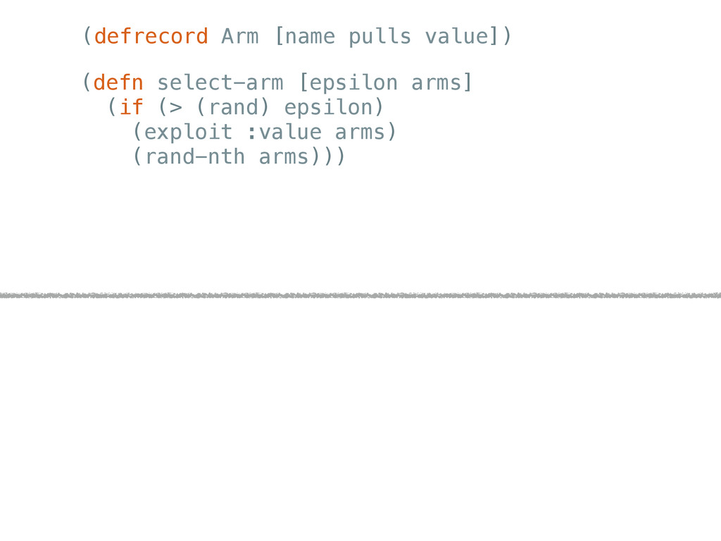 (defrecord Arm [name pulls value]) (defn select...
