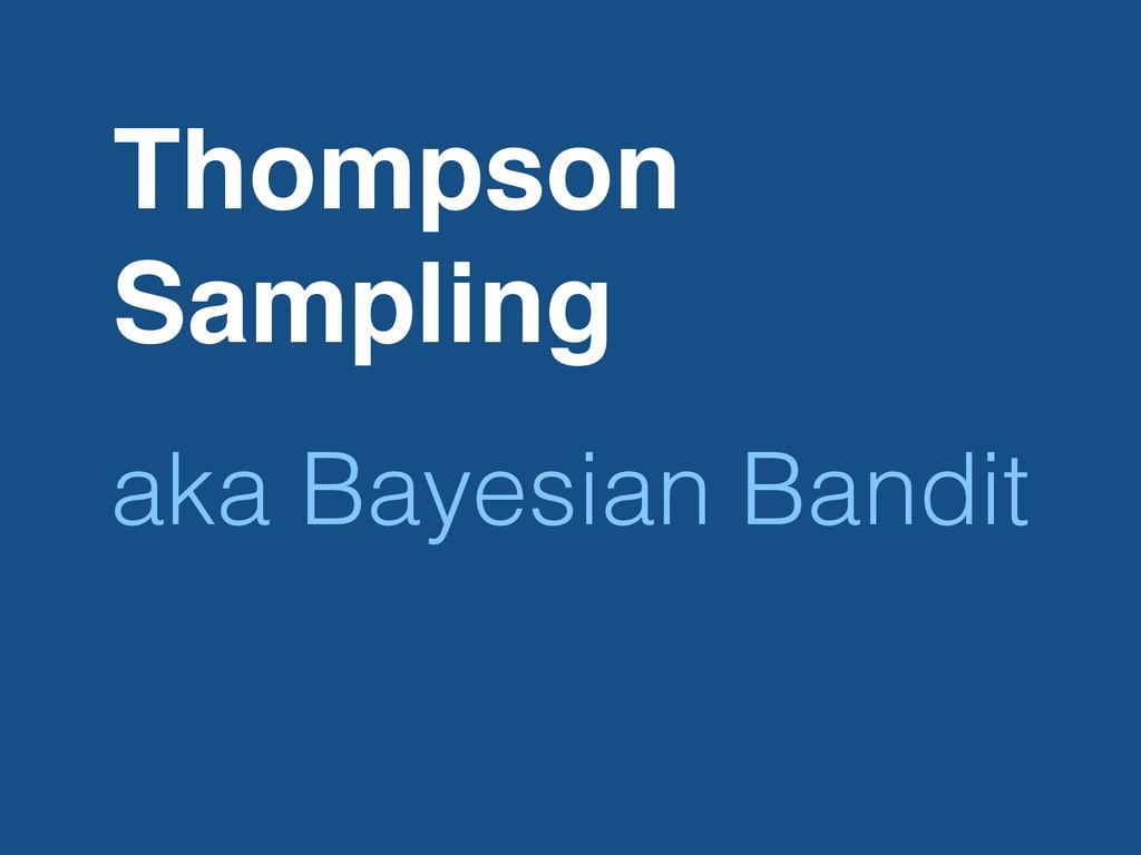 Thompson Sampling aka Bayesian Bandit