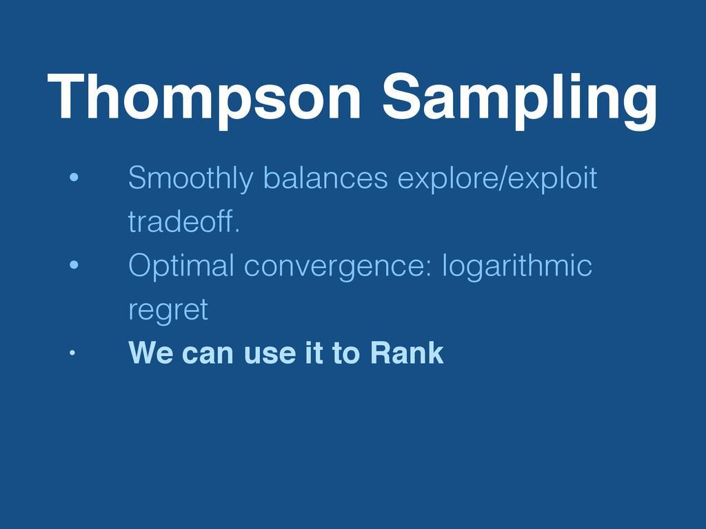 Thompson Sampling • Smoothly balances explore/e...