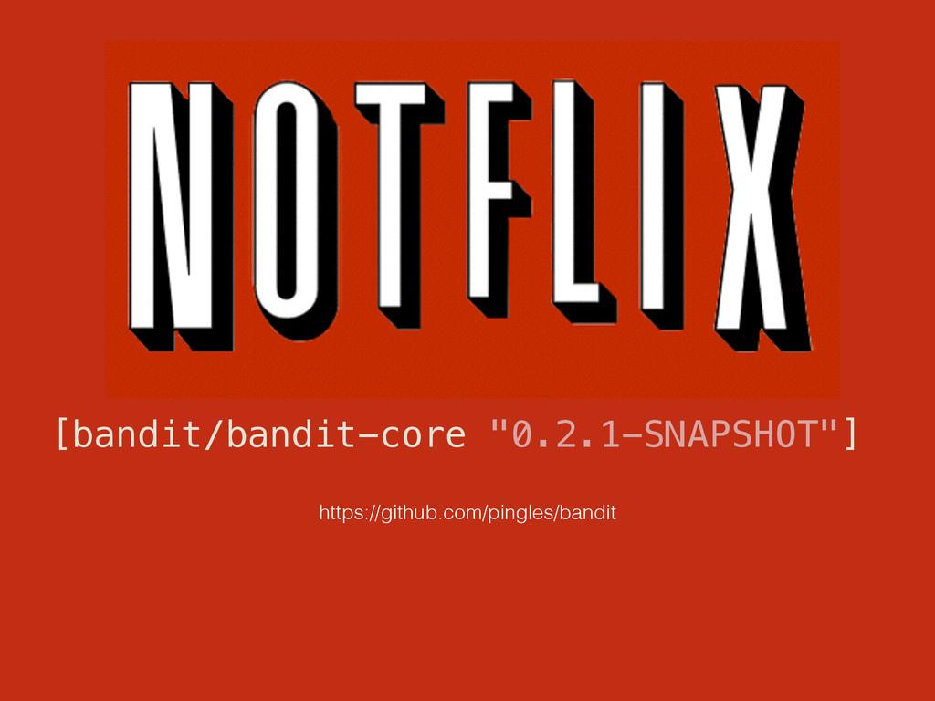 """[bandit/bandit-core """"0.2.1-SNAPSHOT""""] https://g..."""