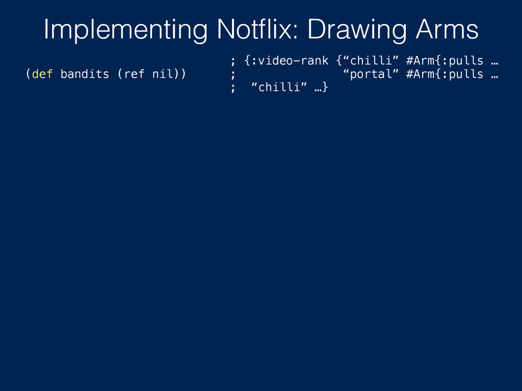 Implementing Notflix: Drawing Arms (def bandits ...