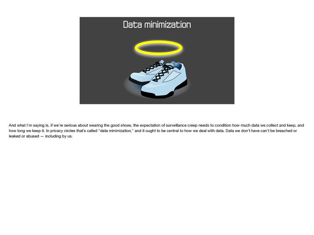 Data minimization And what I'm saying is, if we...