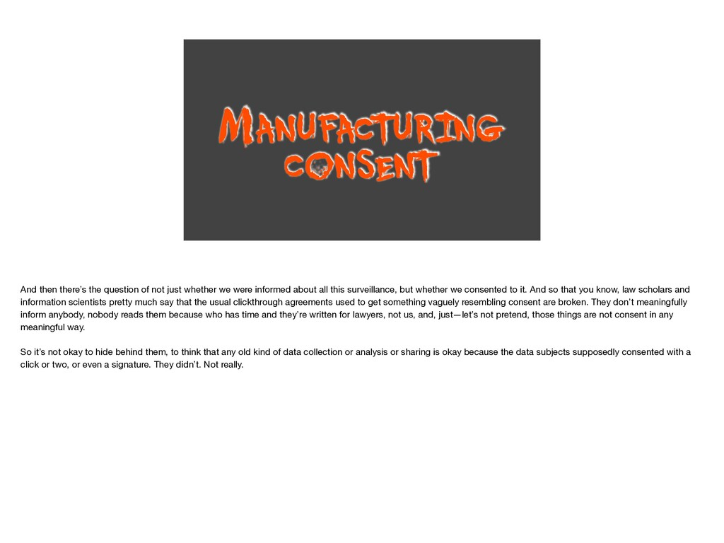 MANUFACTURING CONSENT And then there's the ques...