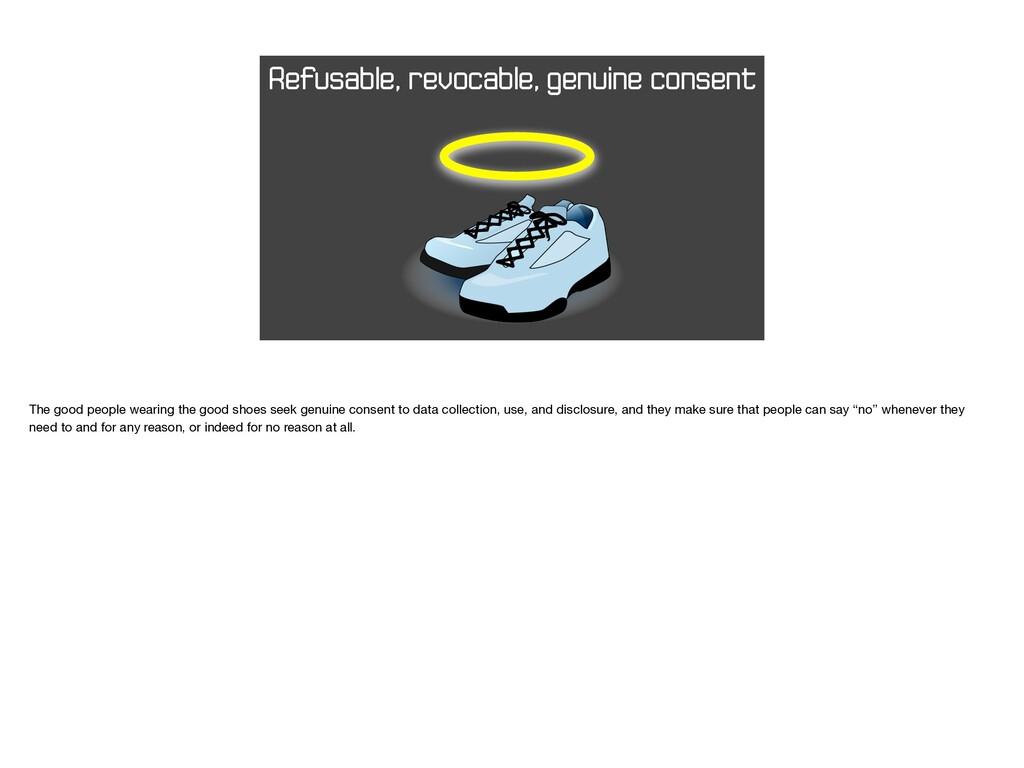 Refusable, revocable, genuine consent The good ...