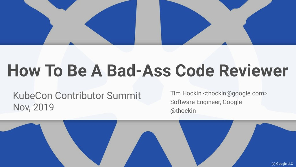 How To Be A Bad-Ass Code Reviewer KubeCon Contr...