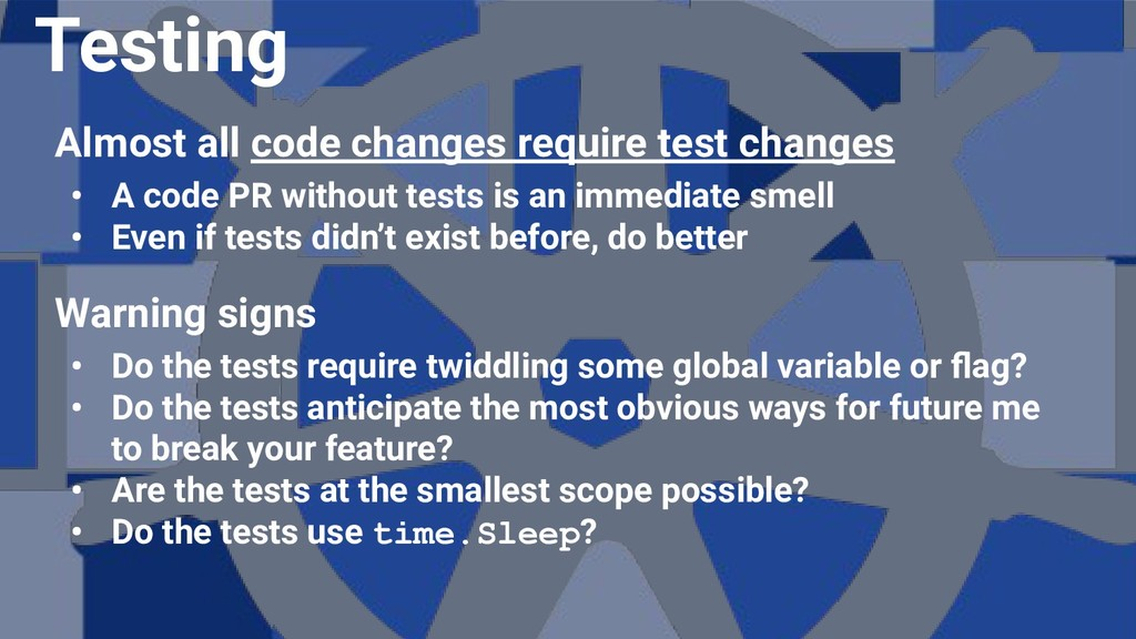 Almost all code changes require test changes • ...