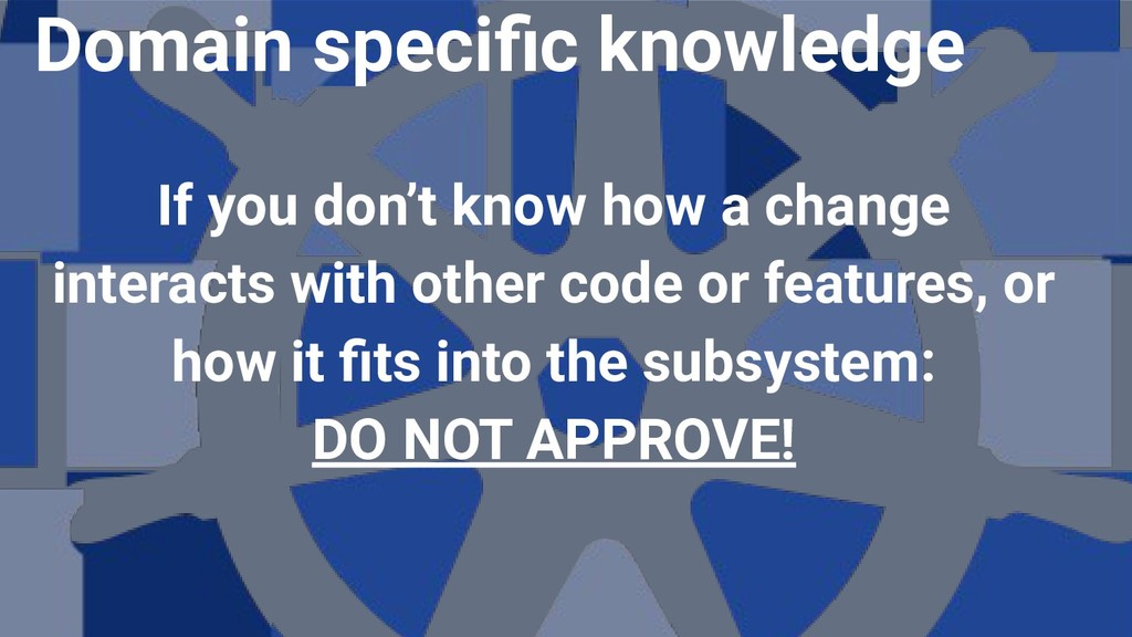 If you don't know how a change interacts with o...