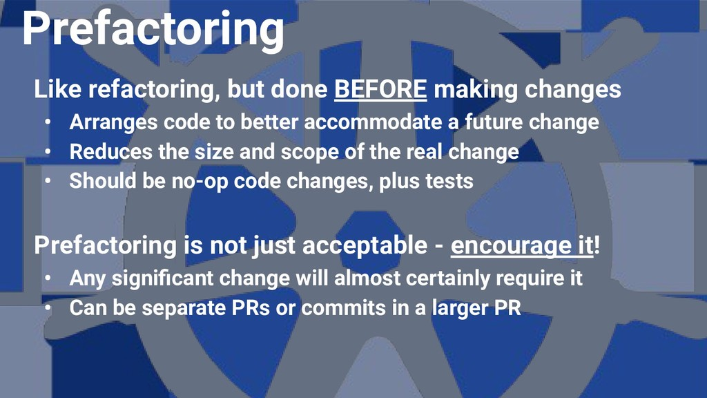 Like refactoring, but done BEFORE making change...